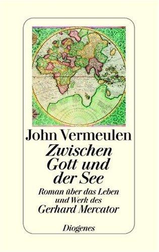 9783257064957: Zwischen Gott und der See: Roman über das Leben und Werk des Gerhard Mercator