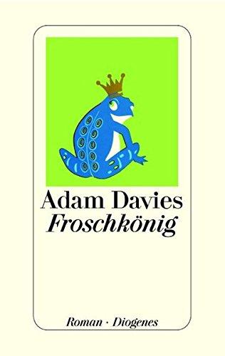 Froschkönig. Roman. Aus dem Amerikanischen von Hans M. Herzog. Originaltitel: The frog king. - Davies, Adam