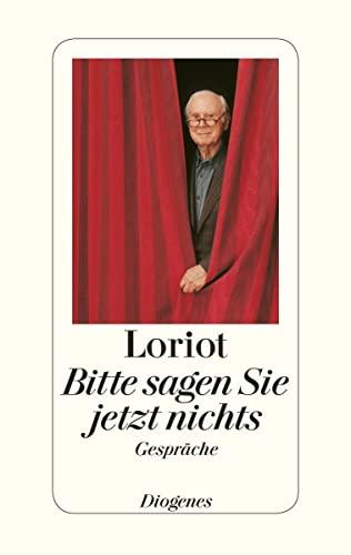 Bitte sagen Sie jetzt nichts : Gespräche.: Loriot und Daniel