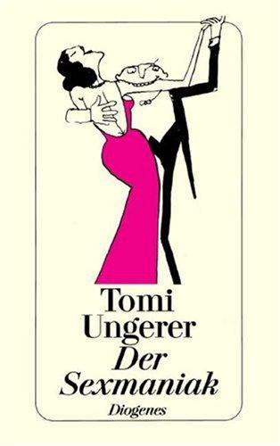 Der Sexmaniak: 77 böse Zeichnungen aus dem: Tomi Ungerer