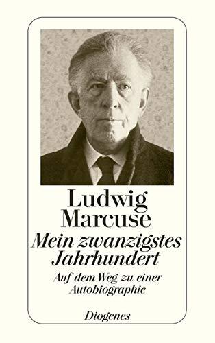 Mein zwanzigstes Jahrhundert : auf d. Weg zu e. Autobiographie. Diogenes-Taschenbücher ; 21, 6 - Marcuse, Ludwig