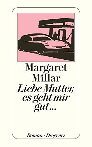 Liebe Mutter, es geht mir gut . . Roman. Aus dem Amerikanischen von Elizabeth Gilbert. - (=Diogenes-Taschenbücher, detebe 98, 1). - Millar, Margaret