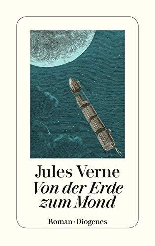 Von der Erde zum Mond: Direkte Fahrt in siebenundneunzig Stunden und zwanzig Minuten. Roman (detebe) - Verne, Jules