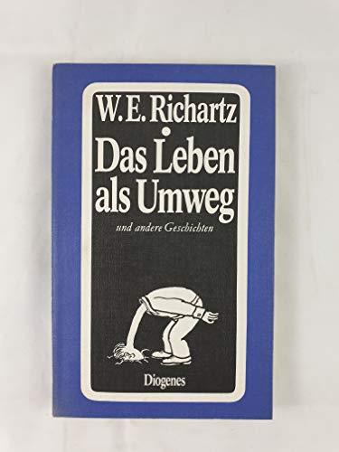 Das Leben als Umweg und andere Geschichten: Richartz, W. E