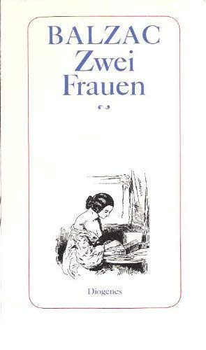 9783257204421: Zwei Frauen. Roman. Deutsch von Gabriele Betz (Die menschliche Komödie). - detebe 130/ii - Illustr. O-Broschur, minimale Alters- bzw. Lagerspuren, ungelesen. - 328 S. (pages)