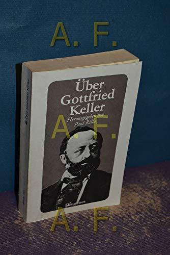9783257205350: Über Gottfried Keller: Sein Leben in Selbstzeugnissen und Zeugnissen von Zeitgenossen (Diogenes Taschenbuch)