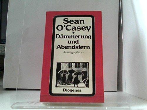 Dämmerung und Abendstern. Autobiographie VI: O'Casey, Sean