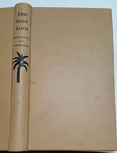 Das Sandkorn : Erzählungen aus Nordafrika. Ausw.: Bondy, François: