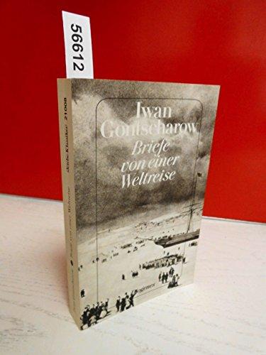 Briefe von einer Weltreise, ergänzt durch Texte: Gontscharow, Iwan