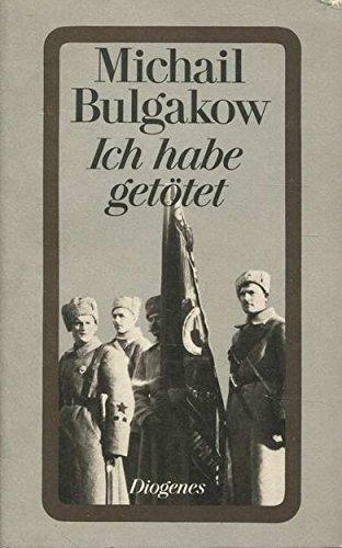 Ich habe getötet : Kurzprosa 1921 -: Bulgakov, Michail