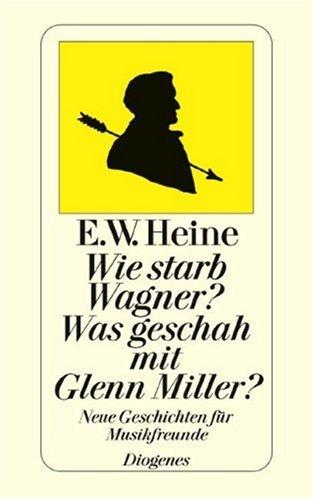 9783257215144: Wie starb Wagner? Was geschah mit Glenn Miller? Neue Geschichten für Musikfreunde