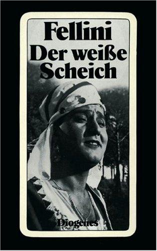 Der weiße Scheich. Vollständiges Drehbuch. (9783257215861) by Federico Fellini; Tullio Pinelli; Ennio Flaiano