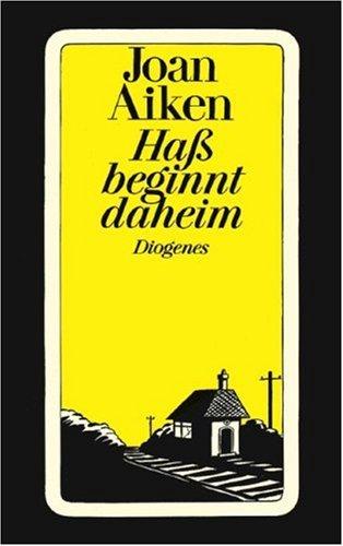 Haß beginnt daheim. Roman. (9783257216868) by Joan Aiken
