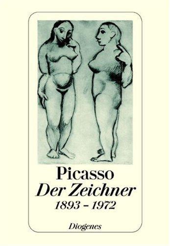 Pablo Picasso, der Zeichner: Dreihundert Zeichnungen und: Picasso, Pablo