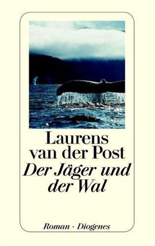 Der Jäger und der Wal - Roman: Post, Laurens van