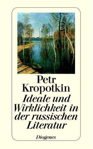 Ideale und Wirklichkeit in der russischen Literatur.: Peter A. Kropotkin