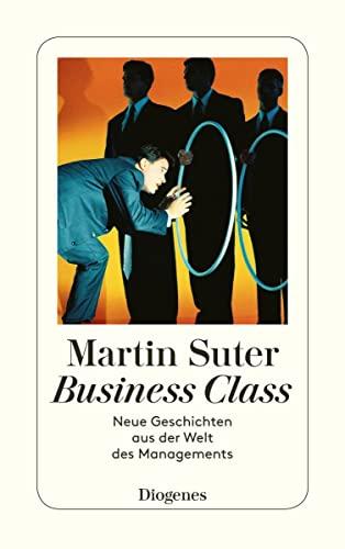 9783257234572: Business Class. Neue Geschichten aus der Welt des Managements