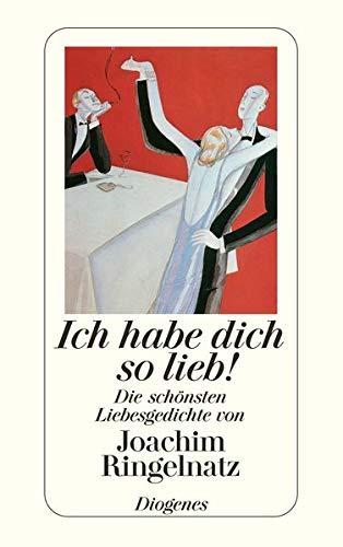 9783257235975: Ich habe dich so lieb: Die schönsten Liebesgedichte von Joachim Ringelnatz