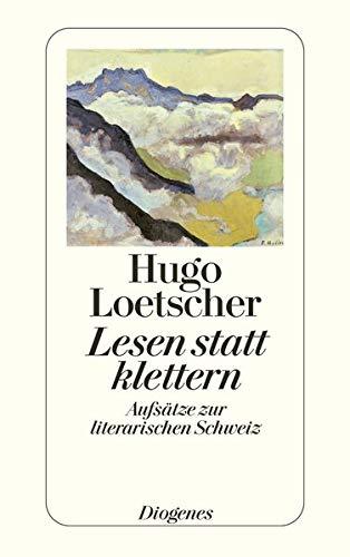 9783257237214: Lesen statt klettern: Aufsätze zur literarischen Schweiz