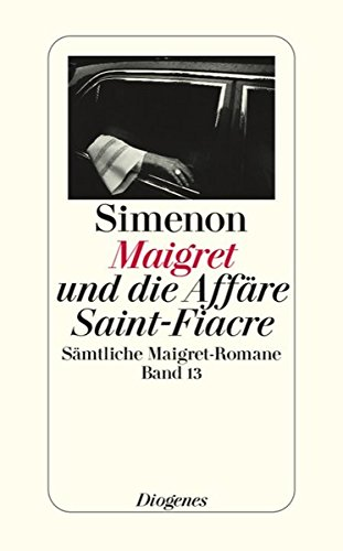 9783257238136: Maigret und die Affäre Saint-Fiacre: Sämtliche Maigret-Romane Band 13