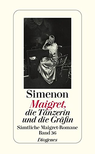 9783257238365: Maigret, die Tänzerin und die Gräfin: Sämtliche Maigret-Romane