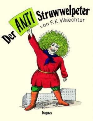 Der Anti-Struwwelpeter oder listige Geschichten und knallige: Waechter, F.K.