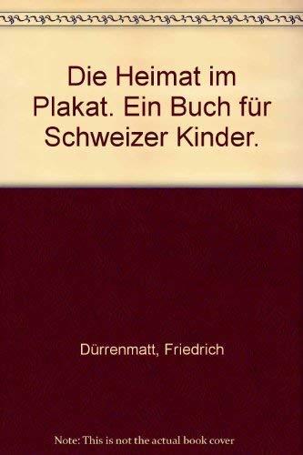 Die Heimat im Plakat. Ein Buch fuer: Dürrenmatt, Friedrich
