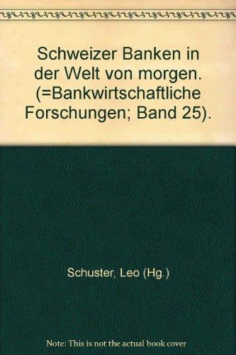 Schweizer Banken in der Welt von morgen: Schuster Leo, (Hg.):
