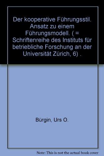 9783258014753: Der kooperative Führungsstil. Ansatz zu einem Führungsmodell. ( = Schriftenreihe des Instituts für betriebliche Forschung an der Universität Zürich, 6) .