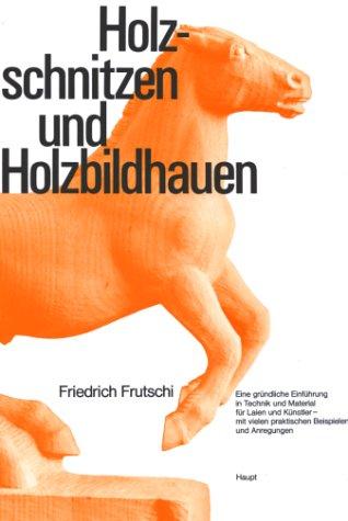 9783258023113: Holzschnitzen und Holzbildhauer: Eine gründliche Einführung in Technik und Material für Laien und Künstler