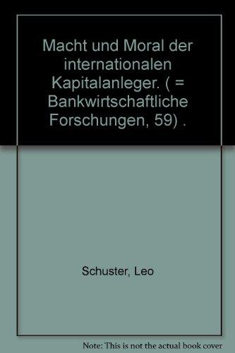 Macht und Moral der internationalen Kapitalanleger: Schuster, Leo: