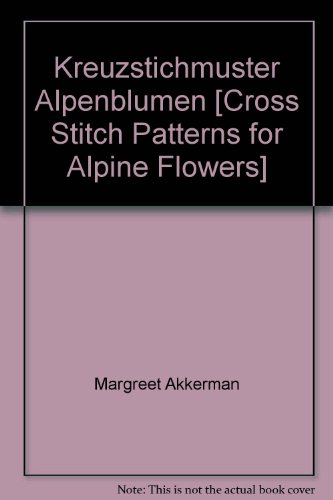 9783258030746: Kreuzstichmuster Alpenblumen [Cross Stitch Patterns for Alpine Flowers]