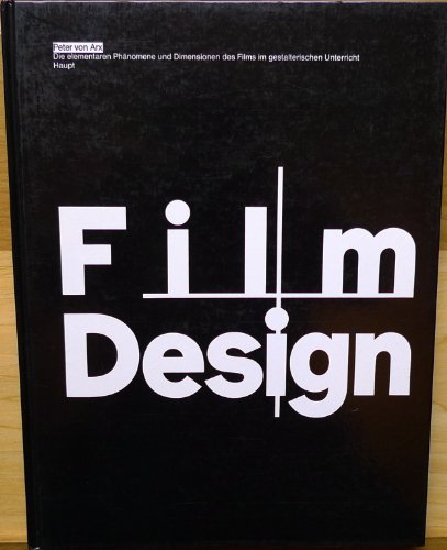 Film + Design: Erklaren, Entwerfen und Anwenden: Arx, Peter von