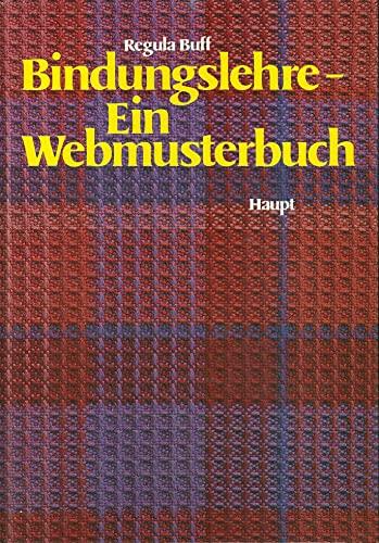 9783258034393: Bindungslehre - Ein Webmusterbuch. Eine Anleitung zum Aufbau von Bindungen für Tisch- und Handwebstühle bis 8 Schäfte und 10 Tritte