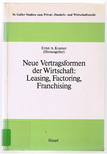 9783258034782: Neue Vertragsformen der Wirtschaft: Leasing, Factoring, Franchising (St. Galler Studien zum Privat-, Handels- und Wirtschaftsrecht) (German Edition)
