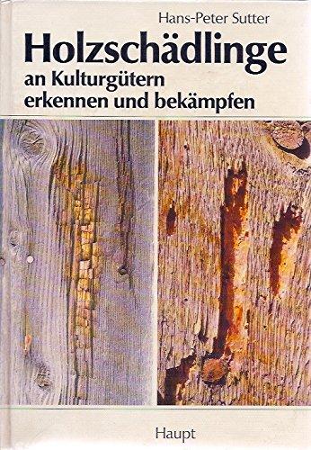 Holzschädlinge an Kulturgütern erkennen und bekämpfen. Handbuch