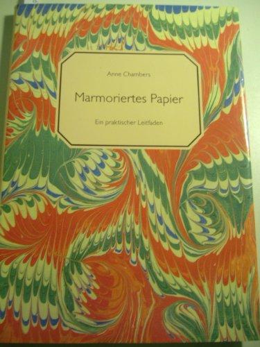 Marmoriertes Papier. Ein praktischer Leitfaden: Chambers, Anne