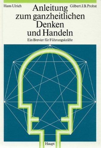 9783258039763: Anleitung zum ganzheitlichen Denken und Handeln: Ein Brevier fur Fuhrungskrafte (German Edition)