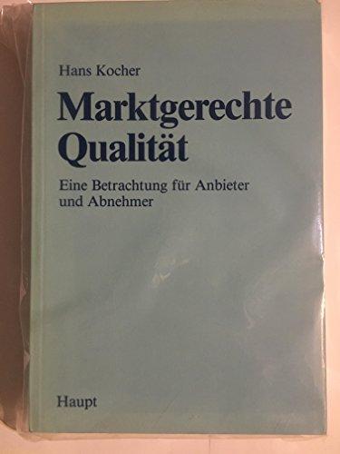 Marktgerechte Qualita?t: Eine Betrachtung fu?r Anbieter und: Kocher, Hans