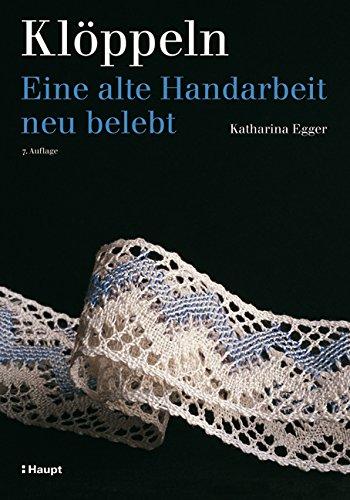 Klöppeln: Eine alte Handarbeit neu belebt: Eine: Katharina Egger
