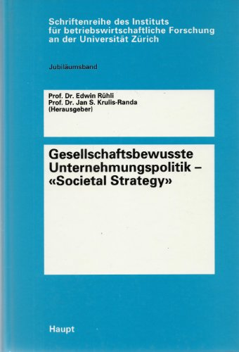 Gesellschaftsbewusste Unternehmungspolitik - Societal Strategy. Jubiläumsband zum Anlass des ...