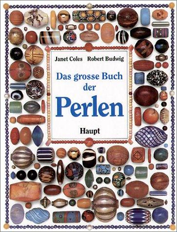 Das grosse Buch der Perlen : ein Leitfaden mit vielen praktischen Anregungen zum Gestalten von Schmuck. Aus dem Englischen übersetzt von Beate Goman. - Coles, Janet und Robert Budwig