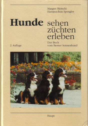 9783258043029: Hunde sehen - züchten - erleben. Das Buch vom Berner Sennenhund