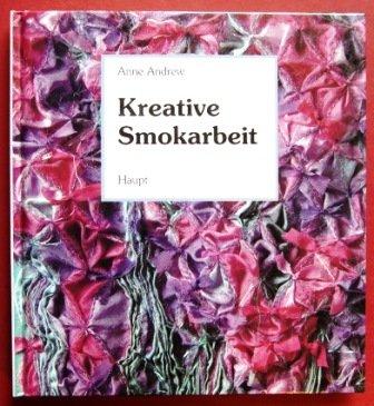9783258043319: Kreative Smokarbeit. Ein Anleitungsbuch mit vielen praktischen Beispielen und Hinweisen