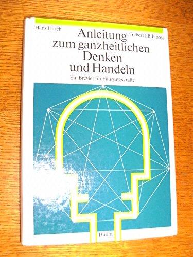 9783258045009: Anleitung zum ganzheitlichen Denken und Handeln. Ein Brevier für Führungskräfte