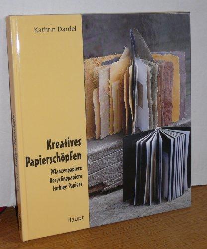9783258050003: Kreatives Papierschöpfen. Pflanzenpapiere - Recyclingpapiere - farbige Papiere