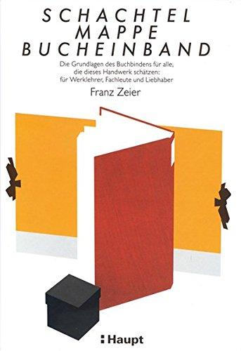 9783258051475: Schachtel, Mappe, Bucheinband: Die Grundlagen des Buchbindens für alle, die dieses Handwerk schätzen: für Werklehrer, Fachleute und Liebhaber