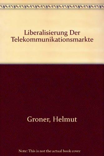 Liberalisierung der Telekommunikationsmärkte : wettbewerbspolitische Probleme des: Gröner, Helmut; Köhler,