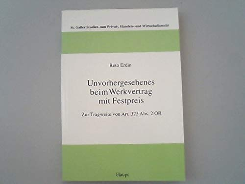 Unvorhergesehenes beim Werkvertrag mit Festpreis. Zur Tragweite von Art. 373 Abs. 20R Erdin, Reto,:...