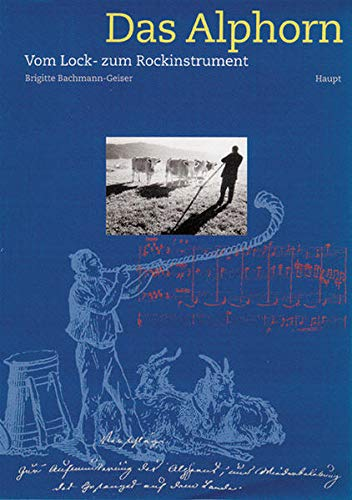 9783258056401: Das Alphorn: Vom Lock- zum Rockinstrument (German Edition)